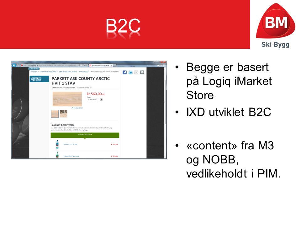 •Begge er basert på Logiq iMarket Store •IXD utviklet B2C •«content» fra M3 og NOBB, vedlikeholdt i PIM.