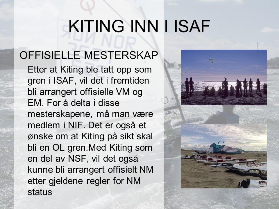 OFFISIELLE MESTERSKAP Etter at Kiting ble tatt opp som gren i ISAF, vil det i fremtiden bli arrangert offisielle VM og EM.