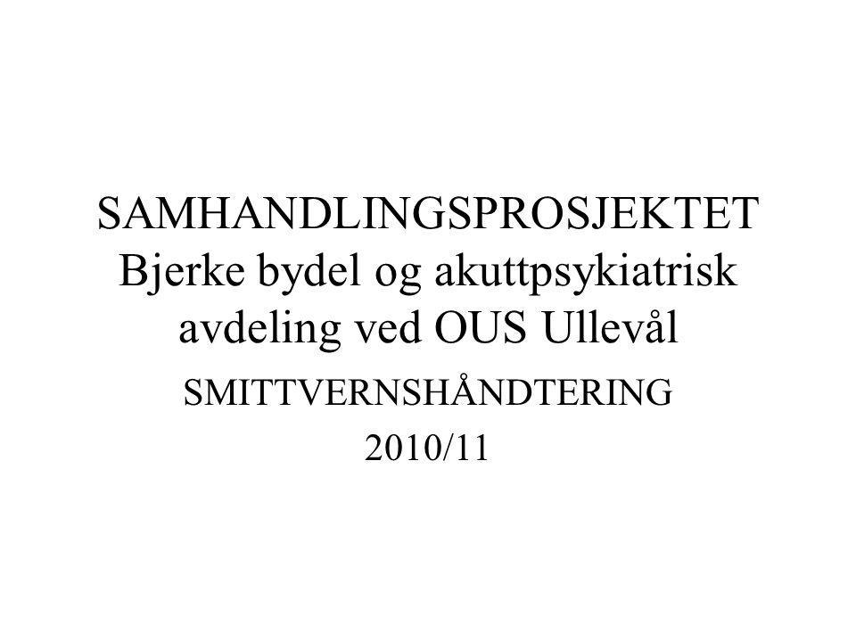 SAMHANDLINGSPROSJEKTET Bjerke bydel og akuttpsykiatrisk avdeling ved OUS Ullevål SMITTVERNSHÅNDTERING 2010/11