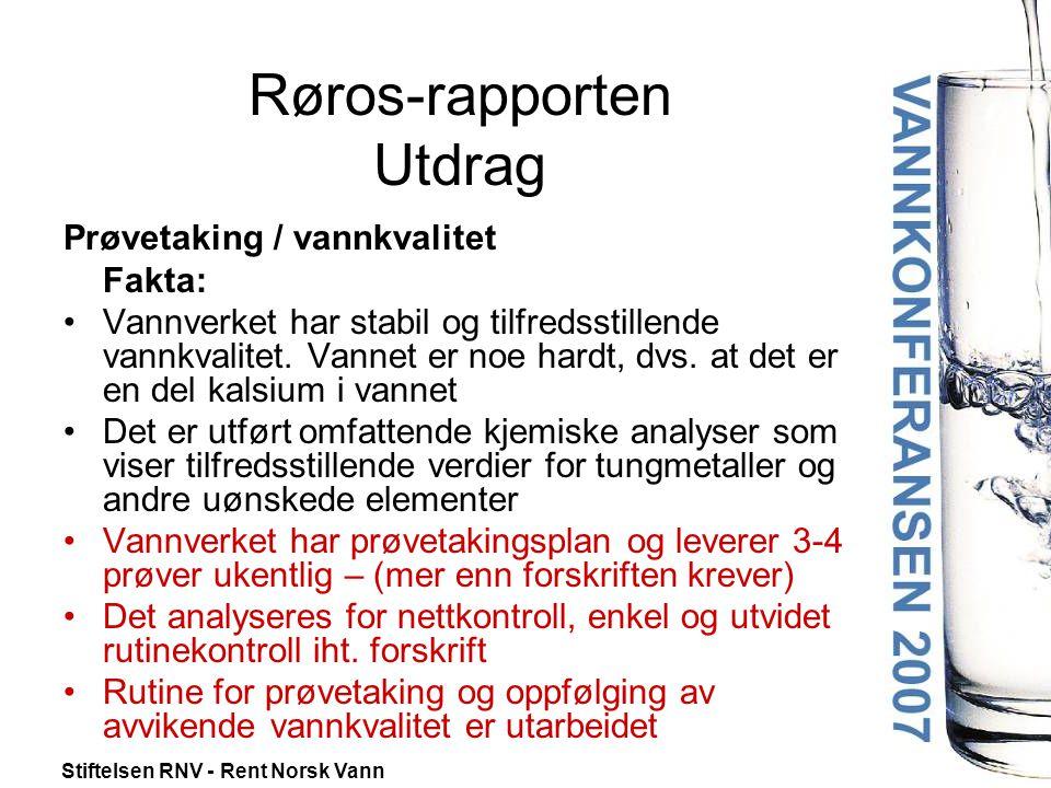 Stiftelsen RNV - Rent Norsk Vann Røros-rapporten Utdrag Prøvetaking / vannkvalitet Fakta: •Vannverket har stabil og tilfredsstillende vannkvalitet. Va