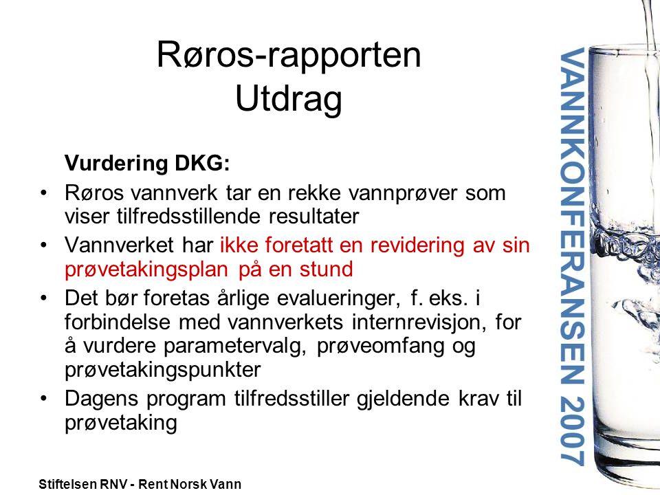 Stiftelsen RNV - Rent Norsk Vann Røros-rapporten Utdrag Vurdering DKG: •Røros vannverk tar en rekke vannprøver som viser tilfredsstillende resultater