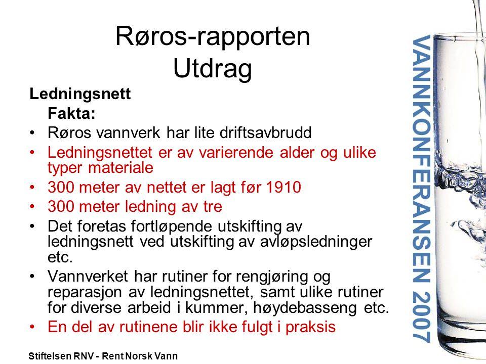 Stiftelsen RNV - Rent Norsk Vann Røros-rapporten Utdrag Ledningsnett Fakta: •Røros vannverk har lite driftsavbrudd •Ledningsnettet er av varierende al
