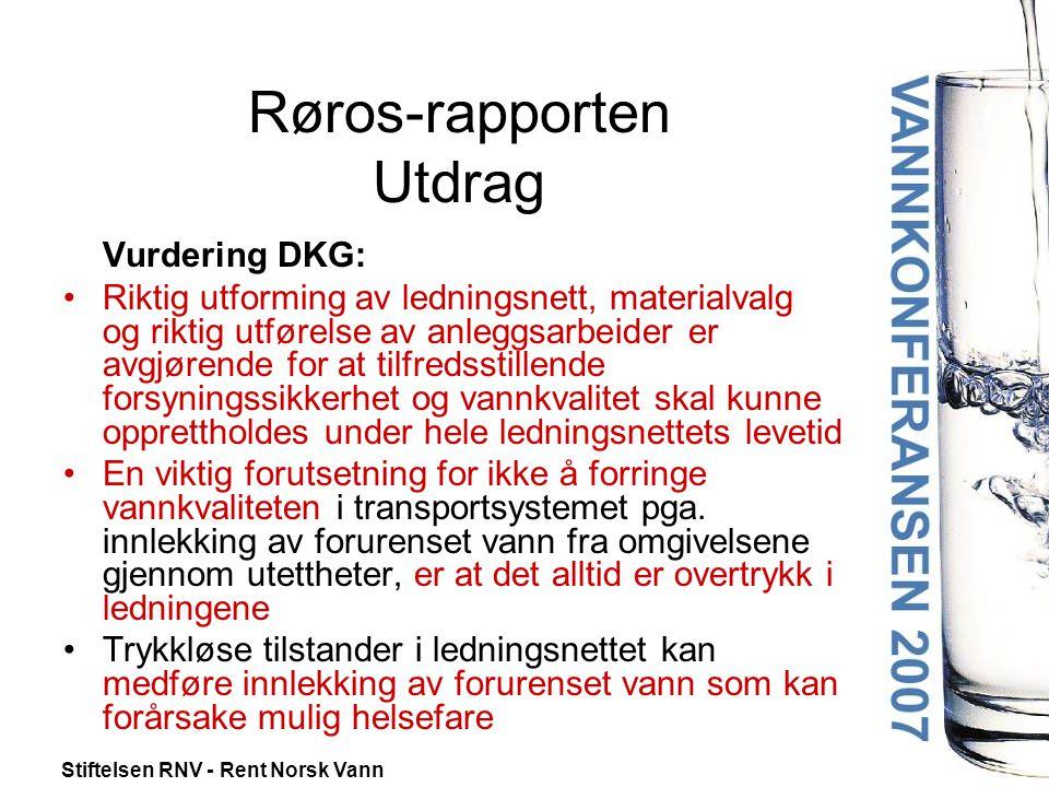 Stiftelsen RNV - Rent Norsk Vann Røros-rapporten Utdrag Vurdering DKG: •Riktig utforming av ledningsnett, materialvalg og riktig utførelse av anleggsa