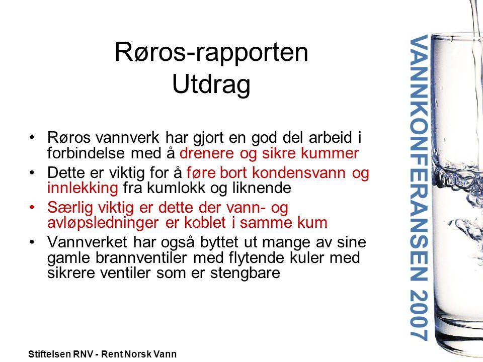 Stiftelsen RNV - Rent Norsk Vann Røros-rapporten Utdrag •Røros vannverk har gjort en god del arbeid i forbindelse med å drenere og sikre kummer •Dette