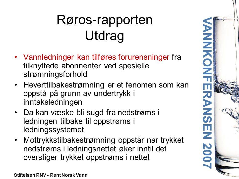 Stiftelsen RNV - Rent Norsk Vann Røros-rapporten Utdrag •Vannledninger kan tilføres forurensninger fra tilknyttede abonnenter ved spesielle strømnings