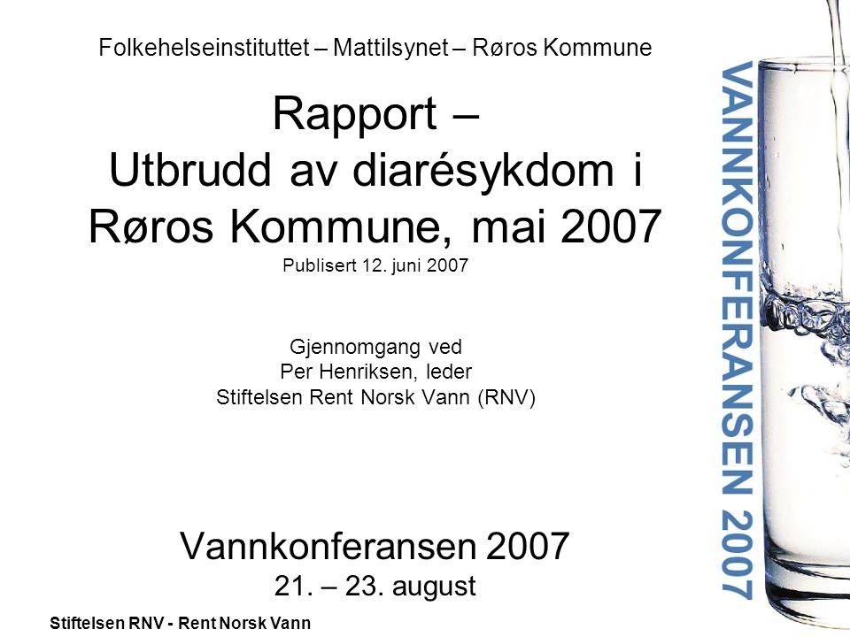 Stiftelsen RNV - Rent Norsk Vann Folkehelseinstituttet – Mattilsynet – Røros Kommune Rapport – Utbrudd av diarésykdom i Røros Kommune, mai 2007 Publis