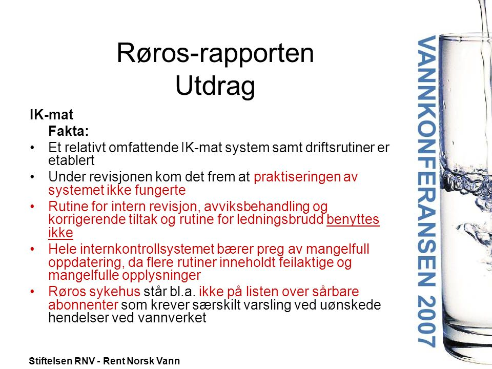 Stiftelsen RNV - Rent Norsk Vann Røros-rapporten Utdrag IK-mat Fakta: •Et relativt omfattende IK-mat system samt driftsrutiner er etablert •Under revi