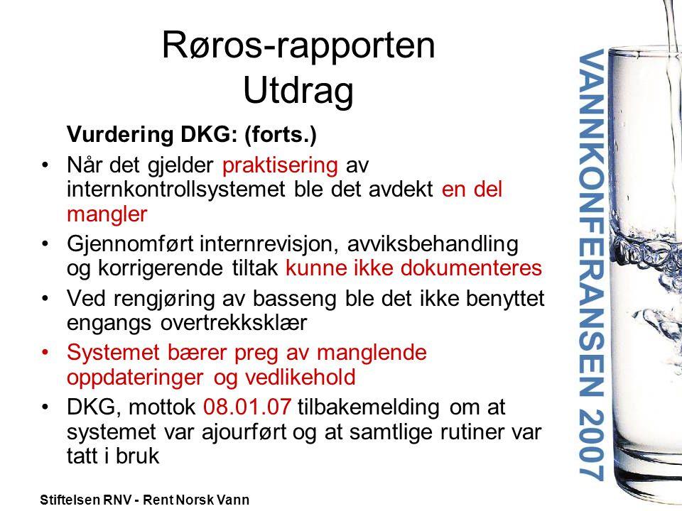 Stiftelsen RNV - Rent Norsk Vann Røros-rapporten Utdrag Vurdering DKG: (forts.) •Når det gjelder praktisering av internkontrollsystemet ble det avdekt