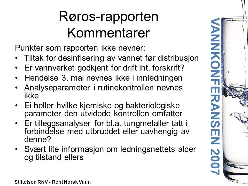 Stiftelsen RNV - Rent Norsk Vann Røros-rapporten Kommentarer Punkter som rapporten ikke nevner: •Tiltak for desinfisering av vannet før distribusjon •