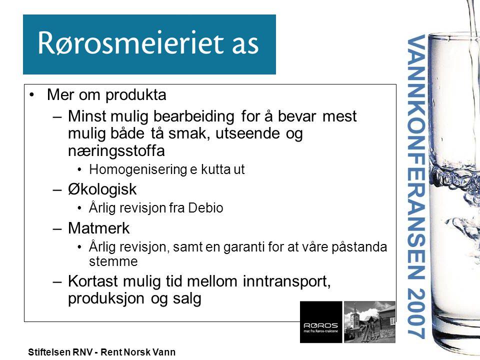 Stiftelsen RNV - Rent Norsk Vann •Mer om produkta –Minst mulig bearbeiding for å bevar mest mulig både tå smak, utseende og næringsstoffa •Homogeniser