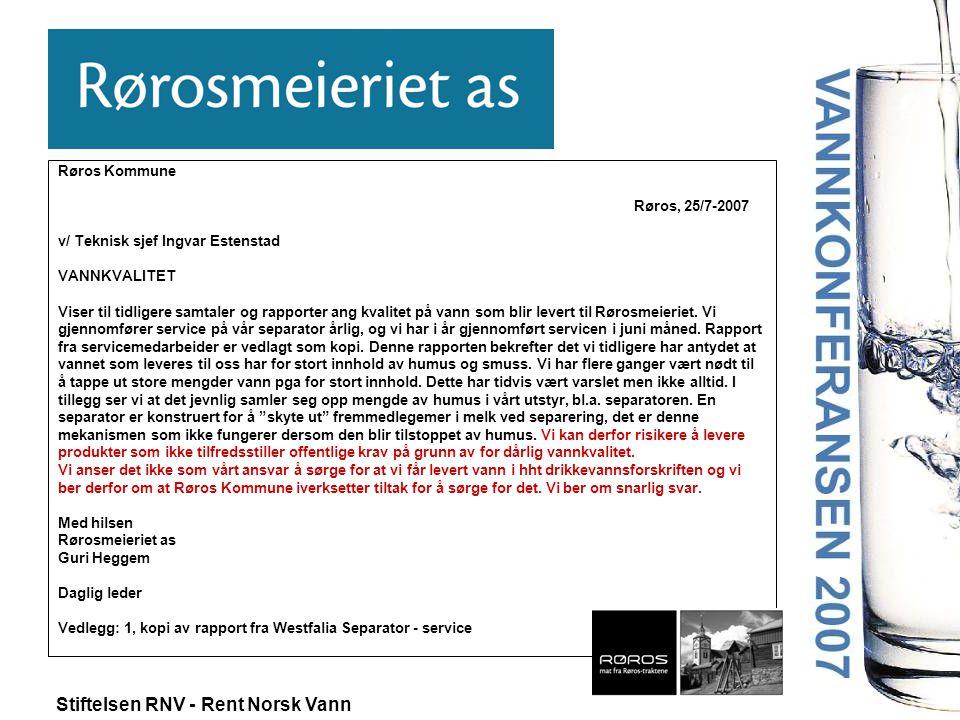 Stiftelsen RNV - Rent Norsk Vann Røros Kommune Røros, 25/7-2007 v/ Teknisk sjef Ingvar Estenstad VANNKVALITET Viser til tidligere samtaler og rapporte