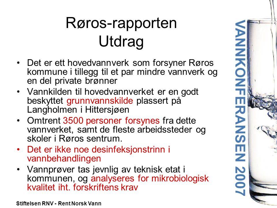 Stiftelsen RNV - Rent Norsk Vann Røros-rapporten Utdrag •Det er ett hovedvannverk som forsyner Røros kommune i tillegg til et par mindre vannverk og e