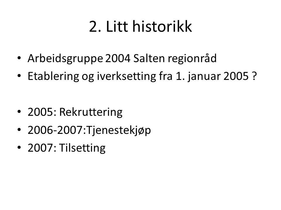 2.Litt historikk • Arbeidsgruppe 2004 Salten regionråd • Etablering og iverksetting fra 1.