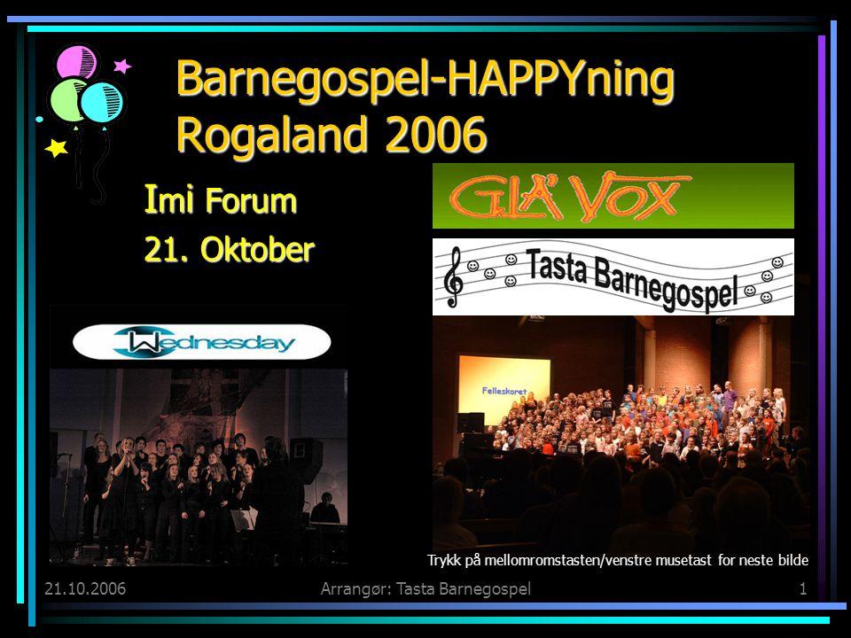 21.10.2006Arrangør: Tasta Barnegospel1 Barnegospel-HAPPYning Rogaland 2006 I m i Forum 21. Oktober Trykk på mellomromstasten/venstre musetast for nest