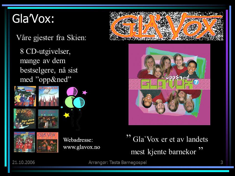 """21.10.2006Arrangør: Tasta Barnegospel3 Gla'Vox: 8 CD-utgivelser, mange av dem bestselgere, nå sist med """"opp&ned"""" """" Gla`Vox er et av landets mest kjent"""