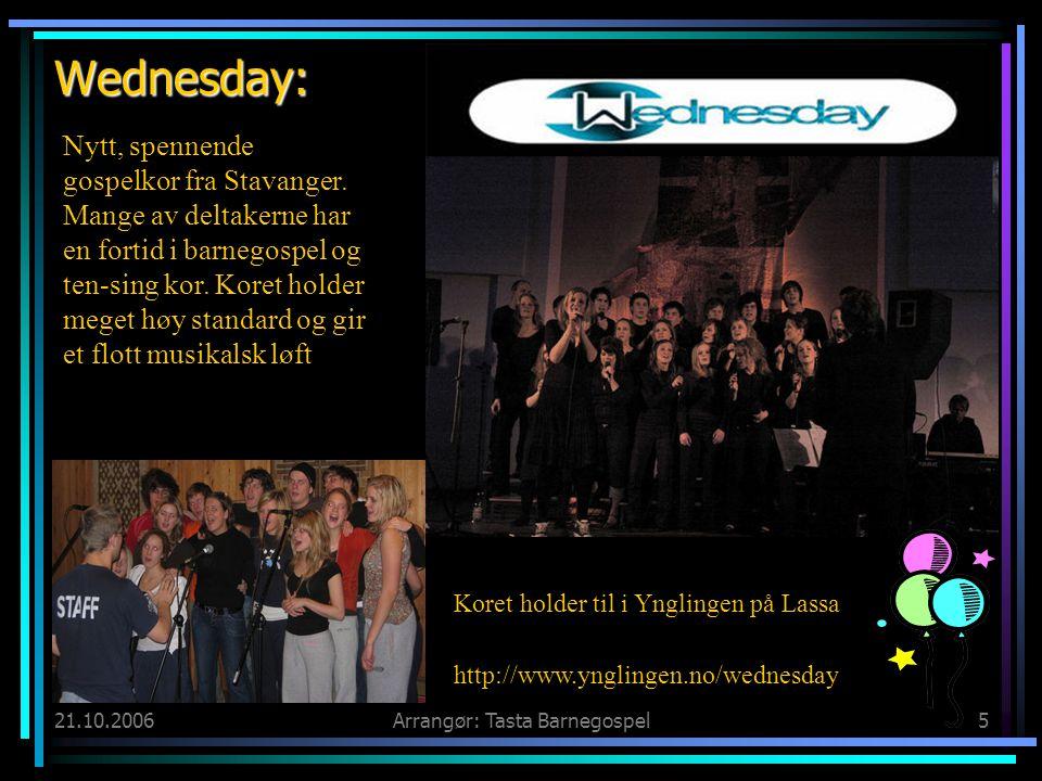 21.10.2006Arrangør: Tasta Barnegospel5 Wednesday: Nytt, spennende gospelkor fra Stavanger. Mange av deltakerne har en fortid i barnegospel og ten-sing