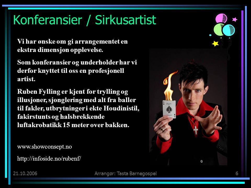 21.10.2006Arrangør: Tasta Barnegospel6 Konferansier / Sirkusartist Vi har ønske om gi arrangementet en ekstra dimensjon opplevelse.