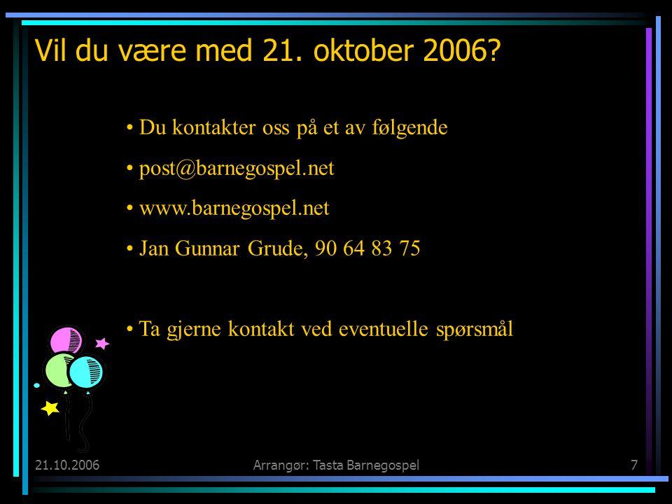 21.10.2006Arrangør: Tasta Barnegospel7 Vil du være med 21. oktober 2006? • Du kontakter oss på et av følgende • post@barnegospel.net • www.barnegospel