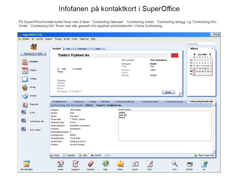 "Infofanen på kontaktkort i SuperOffice På SuperOffice Kontakt kortet finner man 4 faner ""Contracting fakturaer"", ""Contracting ordrer"", ""Contracting an"