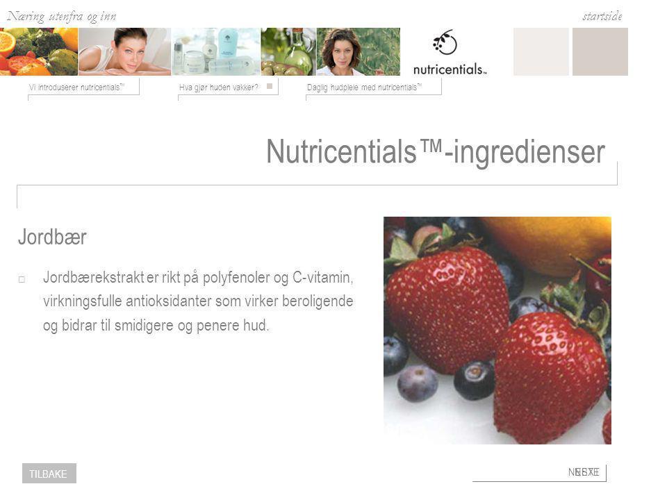 Næring utenfra og inn Hva gjør huden vakker Daglig hudpleie med nutricentials ™ Vi introduserer nutricentials ™ startside NESTE TILBAKE Nutricentials™-ingredienser  Jordbærekstrakt er rikt på polyfenoler og C-vitamin, virkningsfulle antioksidanter som virker beroligende og bidrar til smidigere og penere hud.