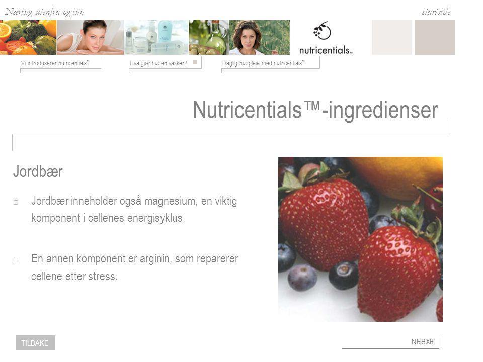 Næring utenfra og inn Hva gjør huden vakker?Daglig hudpleie med nutricentials ™ Vi introduserer nutricentials ™ startside NESTE TILBAKE Nutricentials™-ingredienser  Jordbær inneholder også magnesium, en viktig komponent i cellenes energisyklus.