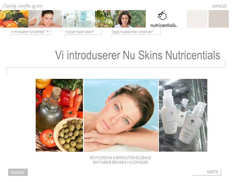 Næring utenfra og inn Hva gjør huden vakker?Daglig hudpleie med nutricentials ™ Vi introduserer nutricentials ™ startside NESTE TILBAKE Hva er viktig for huden din.