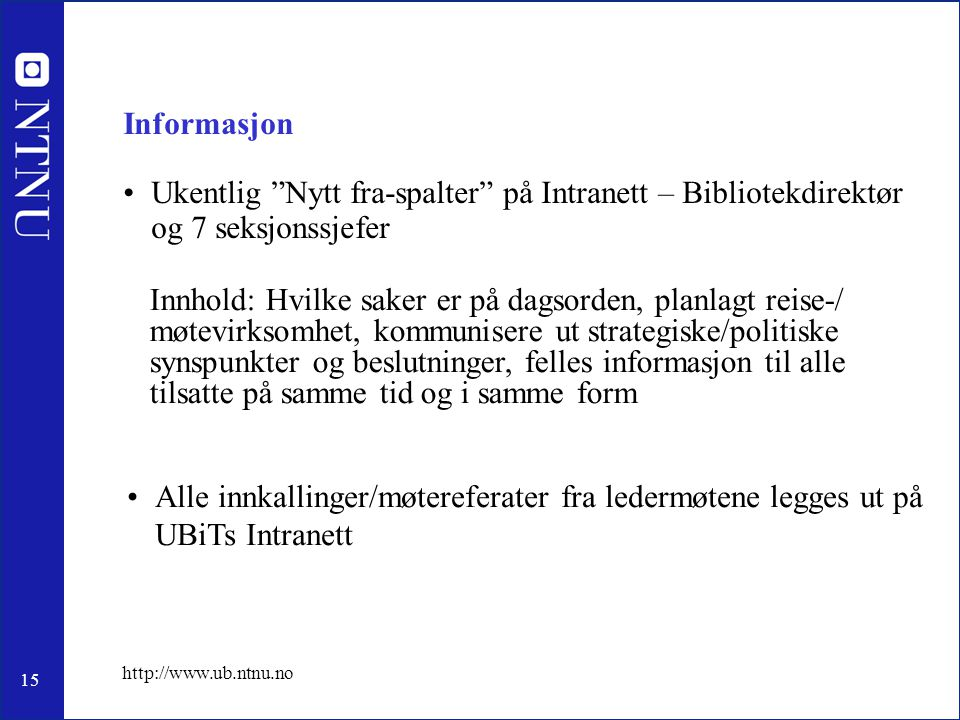 16 http://www.ub.ntnu.no Kulturbygging •De tilsatte inviteres til faglige/sosiale/kulturelle samlinger •2 – 3 samlinger i semesteret •Eks.