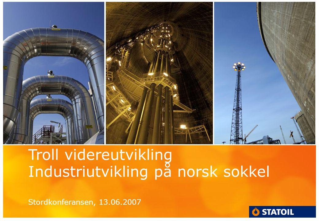 Troll videreutvikling Industriutvikling på norsk sokkel Stordkonferansen, 13.06.2007