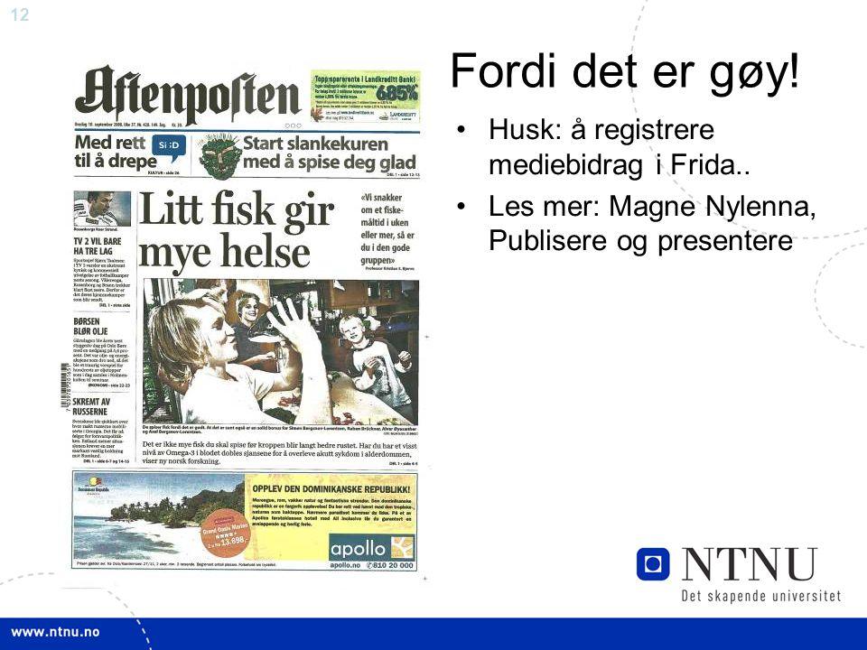 12 Fordi det er gøy! •Husk: å registrere mediebidrag i Frida.. •Les mer: Magne Nylenna, Publisere og presentere