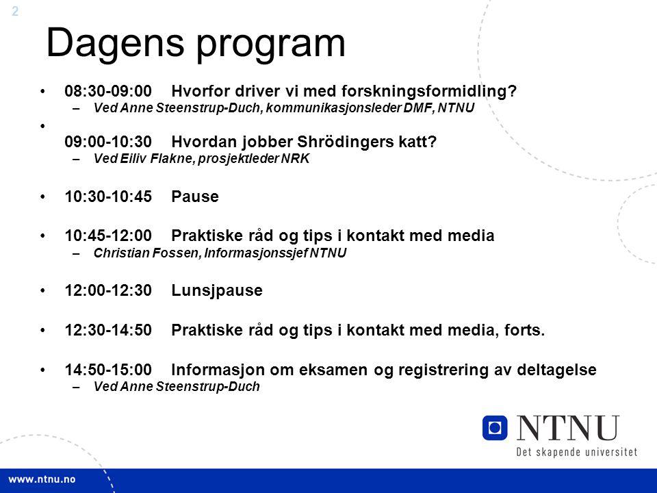 2 Dagens program •08:30-09:00Hvorfor driver vi med forskningsformidling? –Ved Anne Steenstrup-Duch, kommunikasjonsleder DMF, NTNU • 09:00-10:30Hvordan