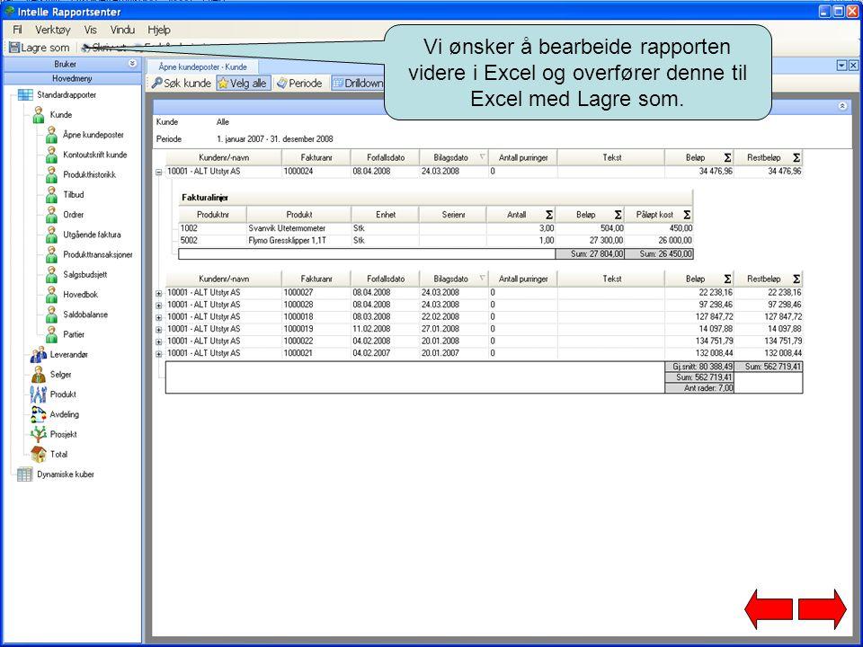 Vi ønsker å bearbeide rapporten videre i Excel og overfører denne til Excel med Lagre som.