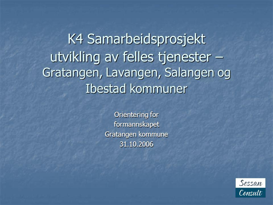 K4 Samarbeidsprosjekt utvikling av felles tjenester – Gratangen, Lavangen, Salangen og Ibestad kommuner Orientering for formannskapet Gratangen kommune 31.10.2006