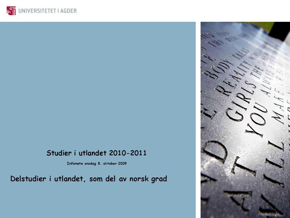 Studier i utlandet 2010-2011 Infomøte onsdag 8. oktober 2009 Delstudier i utlandet, som del av norsk grad