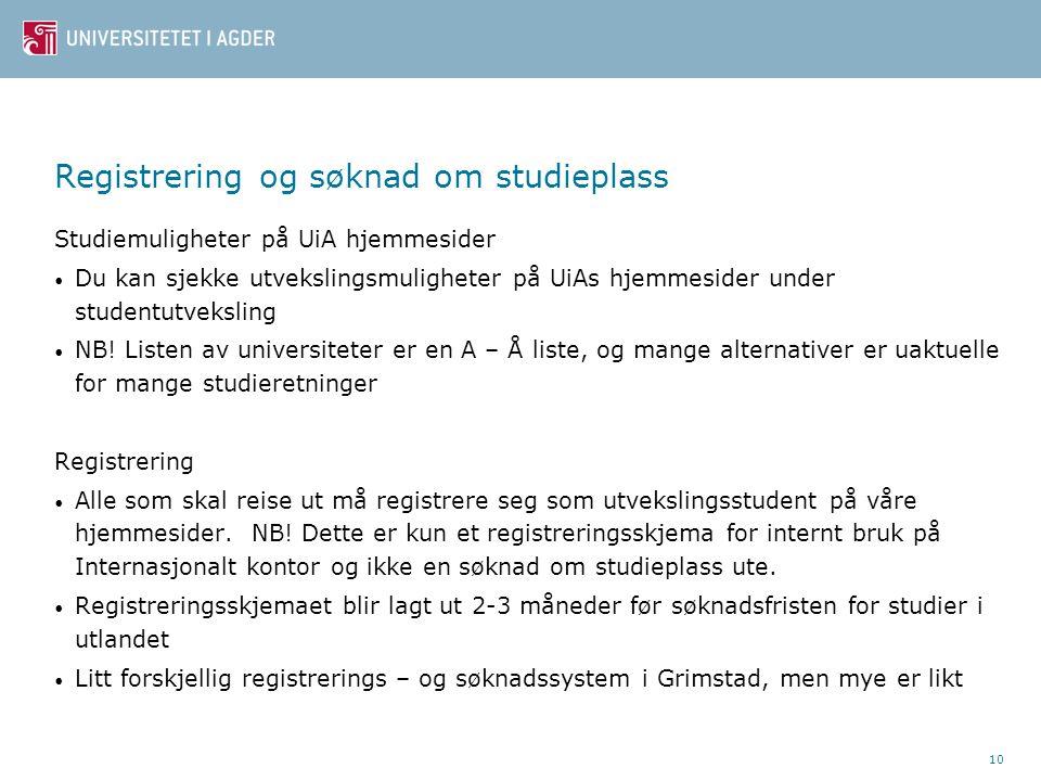10 Registrering og søknad om studieplass Studiemuligheter på UiA hjemmesider • Du kan sjekke utvekslingsmuligheter på UiAs hjemmesider under studentut