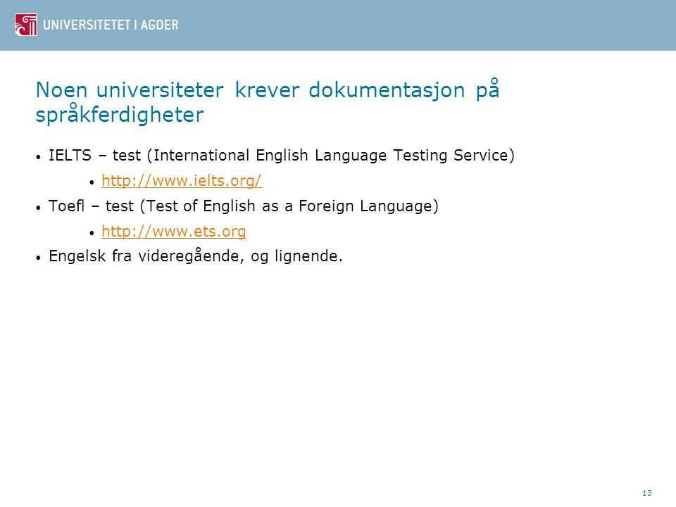 13 Noen universiteter krever dokumentasjon på språkferdigheter • IELTS – test (International English Language Testing Service) • http://www.ielts.org/