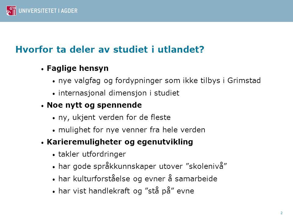 2 Hvorfor ta deler av studiet i utlandet? • Faglige hensyn • nye valgfag og fordypninger som ikke tilbys i Grimstad • internasjonal dimensjon i studie