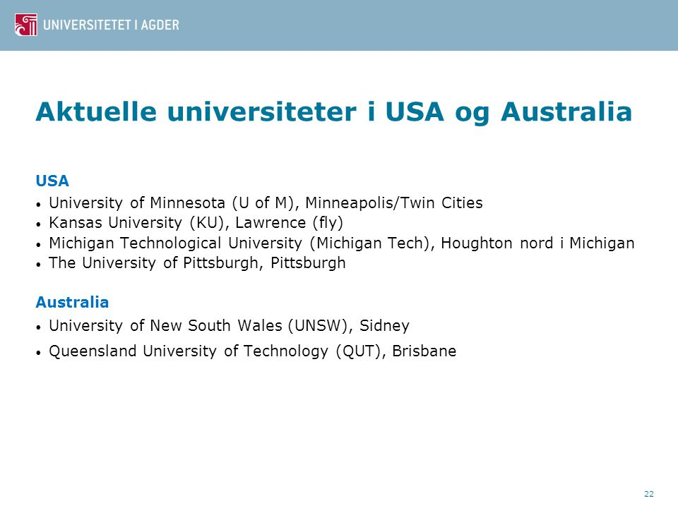 Aktuelle universiteter i USA og Australia USA • University of Minnesota (U of M), Minneapolis/Twin Cities • Kansas University (KU), Lawrence (fly) • M