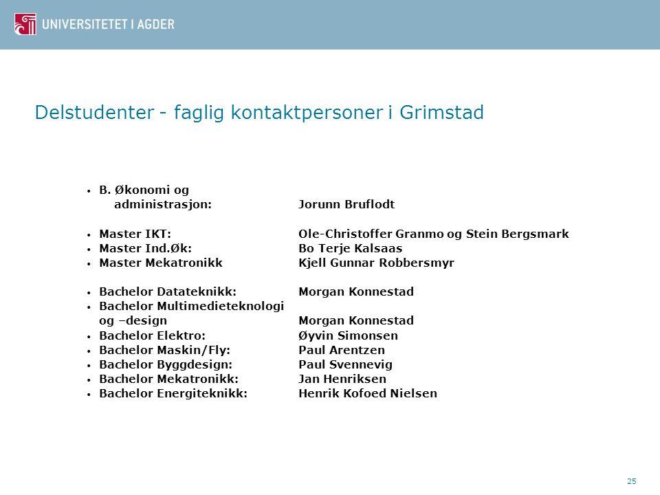 25 Delstudenter - faglig kontaktpersoner i Grimstad • B. Økonomi og administrasjon: Jorunn Bruflodt • Master IKT: Ole-Christoffer Granmo og Stein Berg