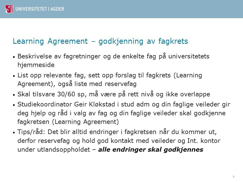 7 Learning Agreement – godkjenning av fagkrets • Beskrivelse av fagretninger og de enkelte fag på universitetets hjemmeside • List opp relevante fag,