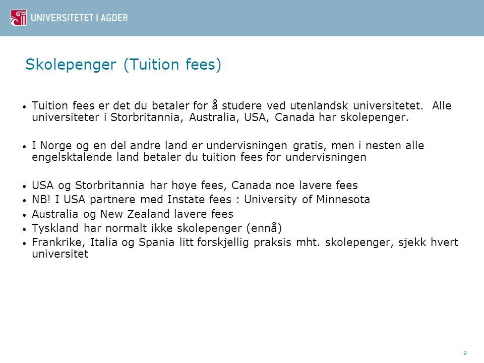 9 Skolepenger (Tuition fees) • Tuition fees er det du betaler for å studere ved utenlandsk universitetet. Alle universiteter i Storbritannia, Australi