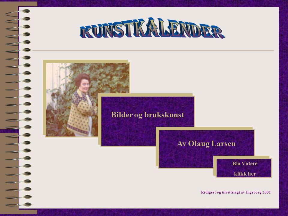 Redigert og tilrettelagt av Ingeborg 2002 Bla Videre klikk her Bilder og brukskunst Av Olaug Larsen