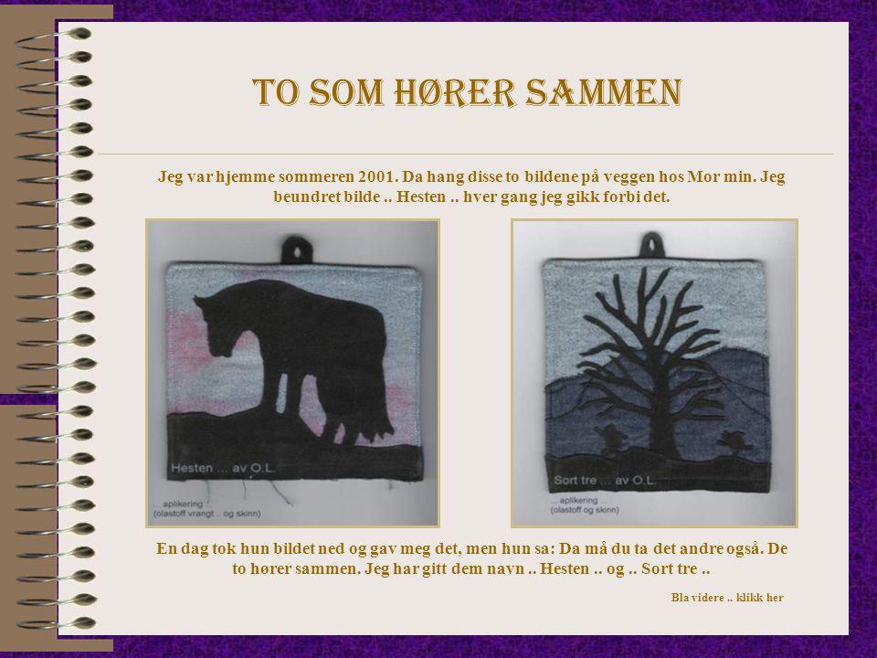To som hører sammen Jeg var hjemme sommeren 2001. Da hang disse to bildene på veggen hos Mor min. Jeg beundret bilde.. Hesten.. hver gang jeg gikk for
