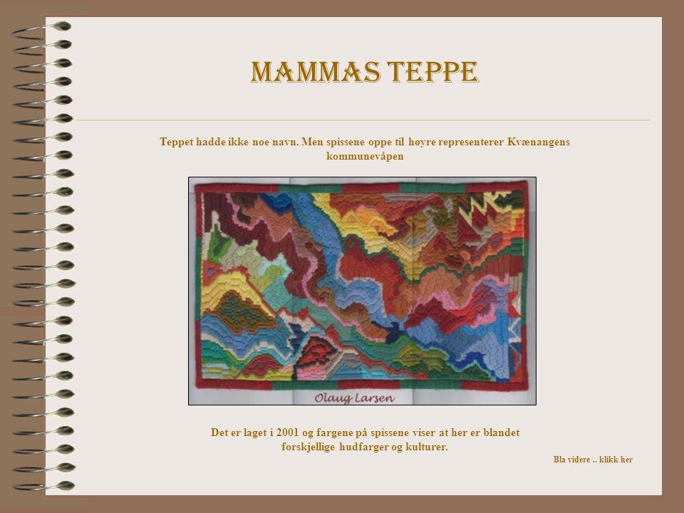 Mammas teppe Teppet hadde ikke noe navn. Men spissene oppe til høyre representerer Kvænangens kommunevåpen Det er laget i 2001 og fargene på spissene
