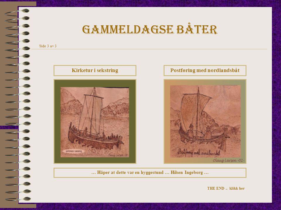 Gammeldagse båter Kirketur i sekstringPostføring med nordlandsbåt … Håper at dette var en hyggestund … Hilsen Ingeborg … THE END.. klikk her Side 3 av