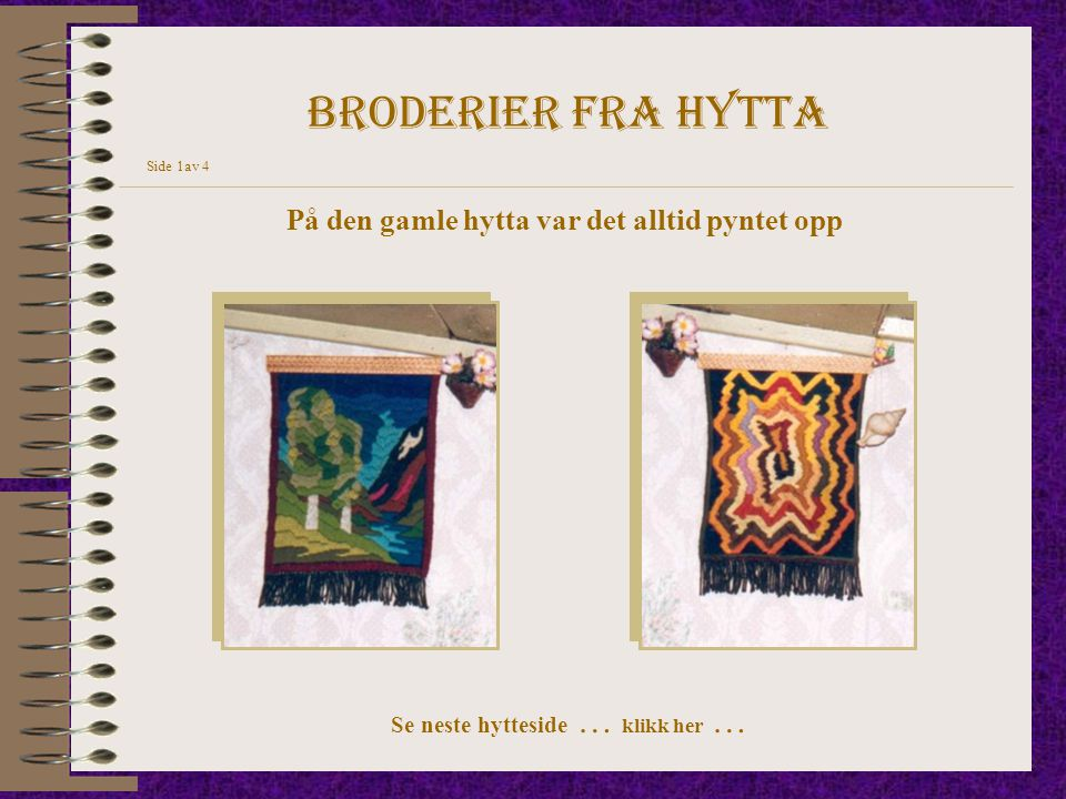 Broderier fra hytta Side 1av 4 På den gamle hytta var det alltid pyntet opp Se neste hytteside … klikk her …