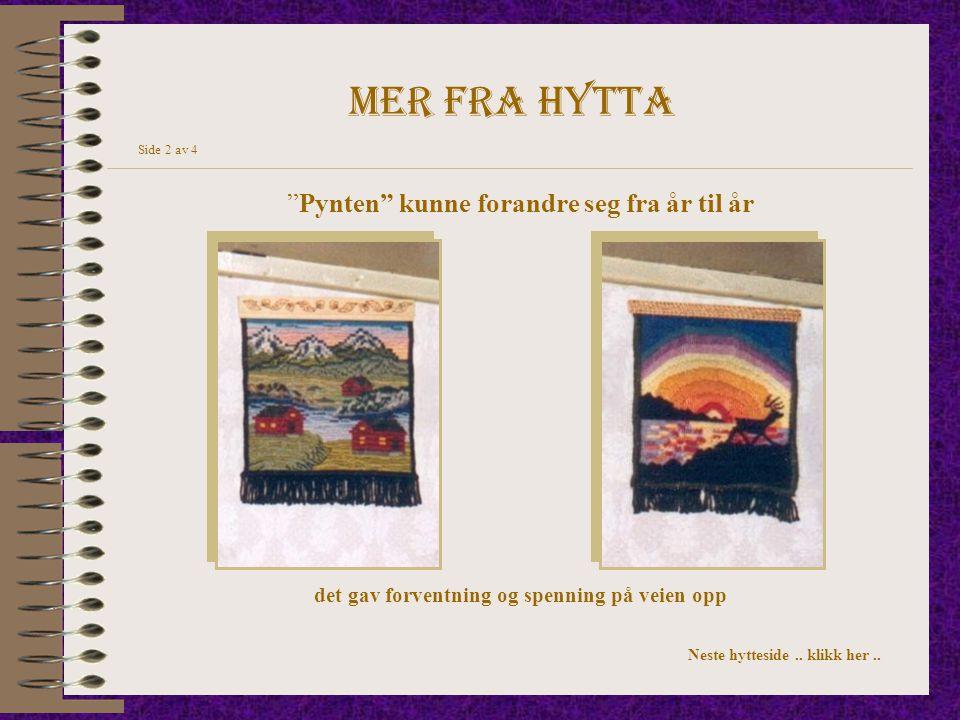 """Mer fra hytta Side 2 av 4 """"Pynten"""" kunne forandre seg fra år til år det gav forventning og spenning på veien opp Neste hytteside.. klikk her.."""