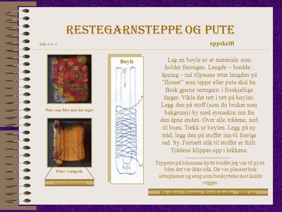 Restegarnsteppe og pute Side 4 av 4 oppskrift Pute som Mor min har laget Putas vrangside symaskinsømmer Lag en bøyle av et materiale som holder fasong
