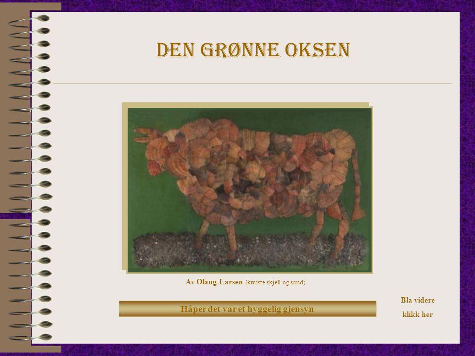 Den grønne oksen Av Olaug Larsen (knuste skjell og sand) Håper det var et hyggelig gjensyn Bla videre klikk her
