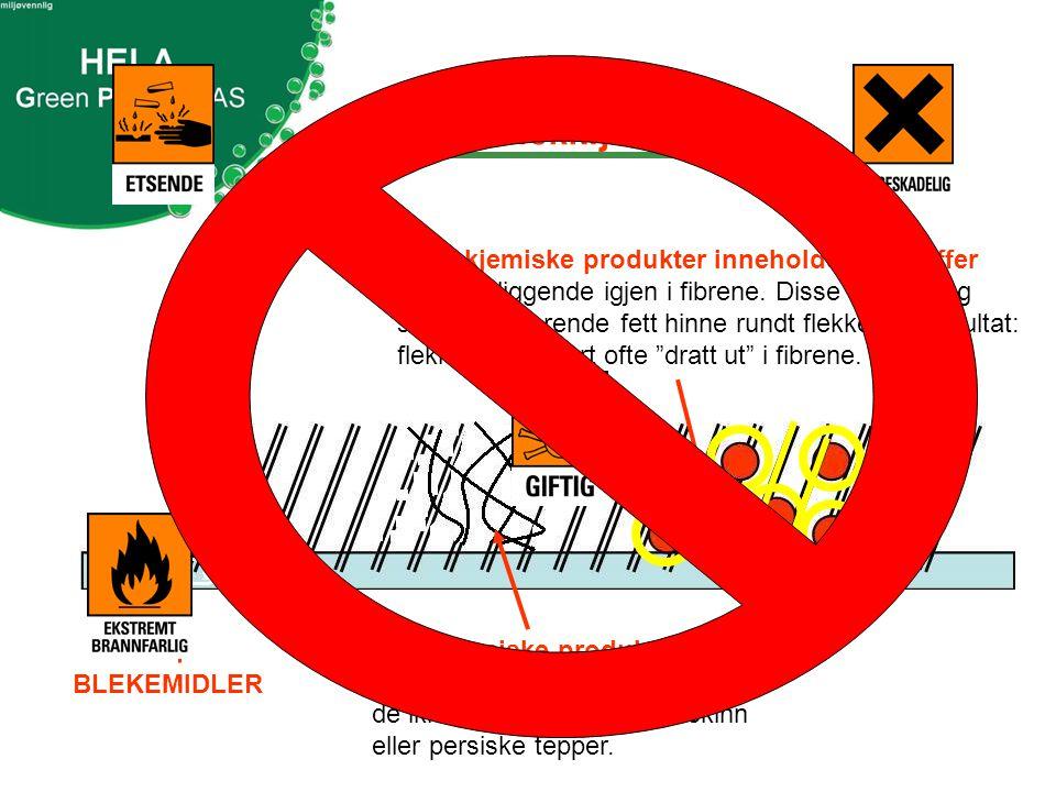 Vanlige flekkfjernere BLEKEMIDLER Petrokjemiske produkter tørker ut og ødelegger fibrene.