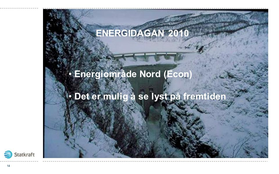 14 • Energiområde Nord (Econ) • Det er mulig å se lyst på fremtiden ENERGIDAGAN 2010